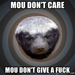 Fearless Honeybadger - Mou don't care Mou don't give a fuck
