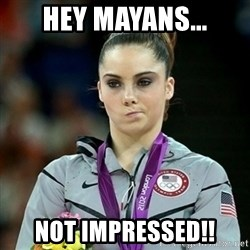 Not Impressed McKayla - Hey Mayans... not impressed!!
