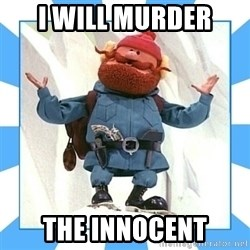 Yukon Cornelius - I WILL MURDER THE INNOCENT