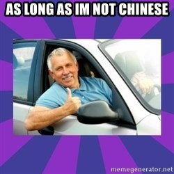 Perfect Driver - as long as im not chinese
