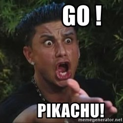 She's too young for you brah -          go !       pikachu!