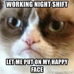 angry cat asshole - working night shift let me put on my happy face