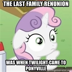 Sudden Clarity Sweetie Belle - the last family renunion was when twilight came to ponyville