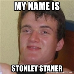 Stoner Stanley - MY NAME IS STONLEY STANER