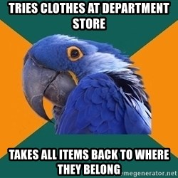 Paranoid Parrot - tries clothes at department store takes all items back to where they belong