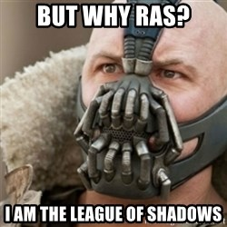 Bane - But Why Ras? I am the league of shadows