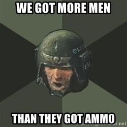 Advice Guardsman - We got more men Than they got ammo
