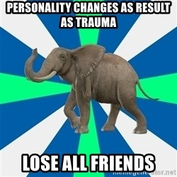 PTSD Elephant - personality changes as result as trauma lose all friends