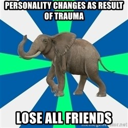PTSD Elephant - personality changes as result of trauma lose all friends
