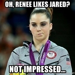 Not Impressed McKayla - OH, RENEE LIKES JARED? NOT IMPRESSED...