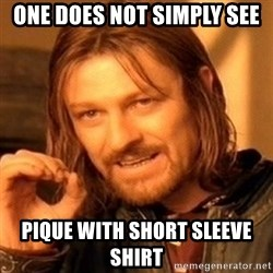 One Does Not Simply - One does not simply see  Pique with short sleeve shirt