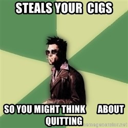 Tyler Durden - steals your  cigs so you might think       about quitting