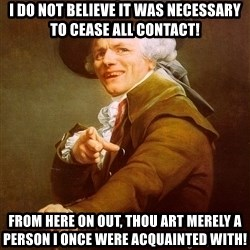 Joseph Ducreux - I do not believe it was necessary to cease all contact! From here on out, thou art merely a person I once were acquainted with!