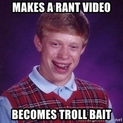 Bad Luck Brian - Makes a rant video Becomes troll bait