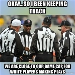 NFL Ref Meeting - OKay...so I been keeping track We are close to our game cap for white players making plays