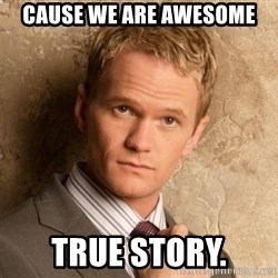 BARNEYxSTINSON - CAUSe we are awesome true story.