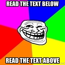 Trollface - read the text below read the text above