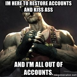 Duke Nukem Forever - Im here to restore accounts and kiss ass and i'm all out of accounts.