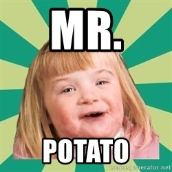 Retard girl - MR. POTATO