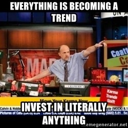 Mad Karma With Jim Cramer - everything is becoming a trend invest in literally anything
