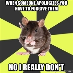 Survivor Rat - When Someone Apologizes you Have to forgive them No I really Don't