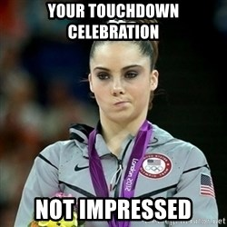 Not Impressed McKayla - YOur Touchdown celebration  Not impressed