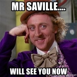 Willy Wonka - MR SAVILLE.... WILL SEE YOU NOW