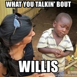 skeptical black kid - WHAT YOU TALKIN' BOUT WILLIS