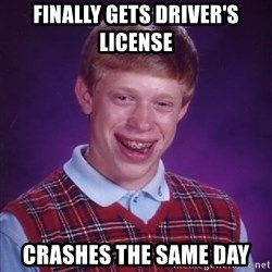 Bad Luck Brian - Finally gets driver's license crashes the same day