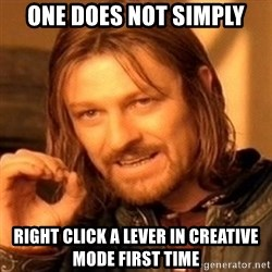 One Does Not Simply - one does not simply right click a lever in creative mode first time
