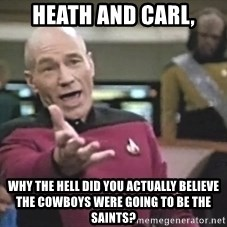 Captain Picard - Heath and carl, why the hell did you actually believe the cowboys were going to be the saints?