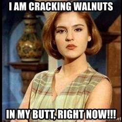 Angelica Santibañez - I am cracking walnuts In my butt, right now!!!