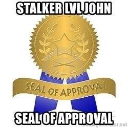 official seal of approval - STALKER LVL JOHN SEAL OF APPROVAL
