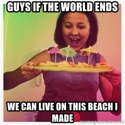 Typical_Ksyusha - GUYS IF THE WORLD ENDS WE CAN LIVE ON THIS BEACH I MADE