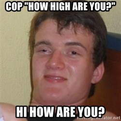 "Stoner Stanley - cop ""how high are you?"" hi how are you?"