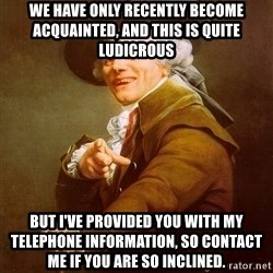 Joseph Ducreux - We have only recently become acquainted, and this is quite LUDICROUS but i've provided you with my telephone information, so contact me if you are so inclined.