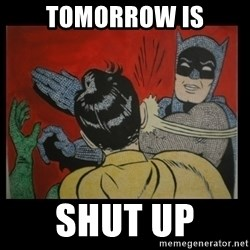 Batman Slappp - TOMORROW IS SHUT UP