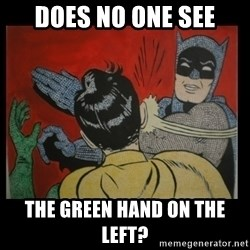 Batman Slappp - does no one see the green hand on the left?