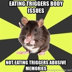 Survivor Rat - eating triggers body issues not eating triggers abusive memories