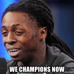 we president now - We champions now