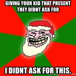 Santa Claus Troll Face - Giving your kid that present they didnt ask for I didnt ask for this.
