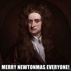 Isaac Newton - Merry Newtonmas Everyone!