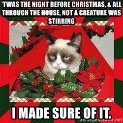 GRUMPY CAT ON CHRISTMAS - 'tWas the night before christmas, & all through the hOuse, not a creature was stirring  I made sure Of it.