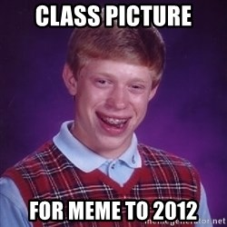 Bad Luck Brian - class picture for meme to 2012