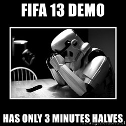 Sad Trooper - FIFA 13 DEMO  HAS ONLY 3 MINUTES HALVES