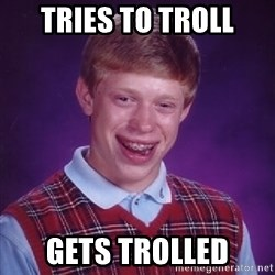 Bad Luck Brian - Tries to troll Gets trolled