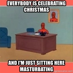 Masturbating Spider-Man - everybody is celebrating christmas and i'm just sitting here masturbating