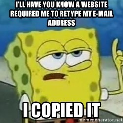 Tough Spongebob - I'll have you know a website required me to retype my e-mail address i copied it