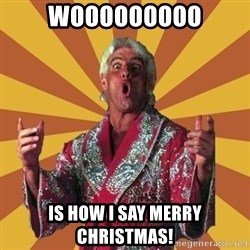 Ric Flair - WOOOOOOOOO Is how I Say merry christmas!