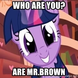 Twilight MLP FIM - WHO are you? are MR.BROWN